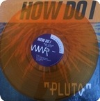How Do I-Pluto (colored)-Wouldn't Waste Records / WWR-04-2017