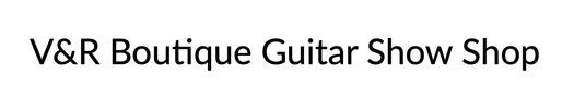 V&R Boutique Guitar Show Shop